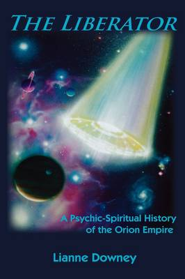 The Liberator: A Psychic-Spiritual History of the Orion Empire (Hardback)