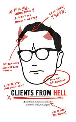 Clients From Hell: A Collection of Anonymously-contributed Client Horror Stories from Designers (Paperback)