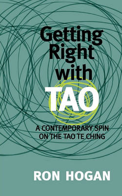 Getting Right with Tao: A Contemporary Spin on the Tao Te Ching (Paperback)