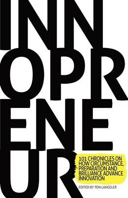 Innopreneur: 101 Chronicles on How Circumstance, Preparation and Brilliance Advance Innovation (Paperback)