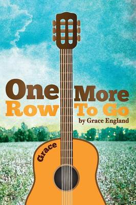One More Row to Go: Songs and Poems from a Country Girl (Paperback)
