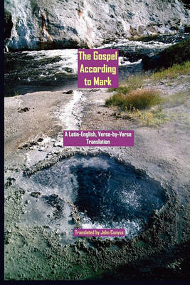 The Gospel According to Mark: A Latin-English, Verse-By-Verse Translation (Paperback)