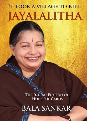 It Took a Village to Kill Jayalalitha: The Indian Edition of House of Cards (Paperback)