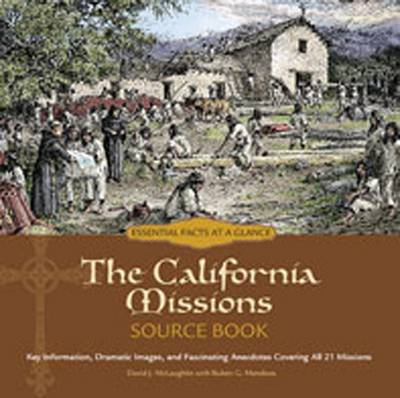 The California Missions Source Book: Key Information, Dramatic Images, and Fascinating Anecdotes Covering All Twenty-One Missions (Spiral bound)