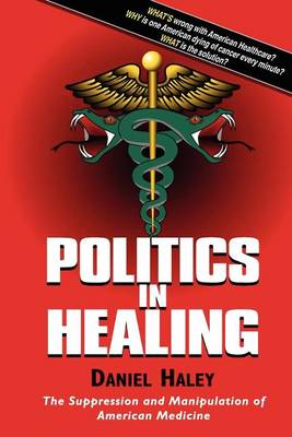 Politics in Healing: The Suppression and Manipulation of American Medicine (Paperback)