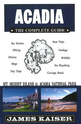 Acadia: The Complete Guide: Mt Desert Island & Acadia National Park (Paperback)