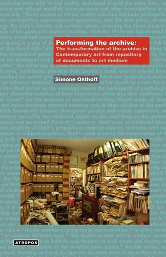 Performing the Archive: The Transformation of the Archive in Contemporary Art from Repository of Documents to Art Medium (Paperback)
