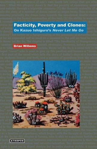 Facticity, Poverty and Clones: On Kazuo Ishiguro's 'Never Let Me Go' (Paperback)