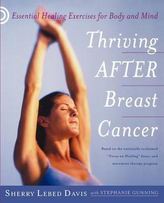 Thriving After Breast Cancer: Essential Healing Exercises for Body and Mind (Paperback)