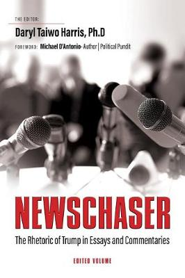 Newschaser: The Rhetoric of Trump in Essays and Commentaries (Paperback)