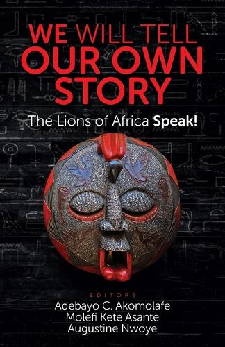 We Will Tell Our Own Story!: The Lions of Africa Speak! (Paperback)