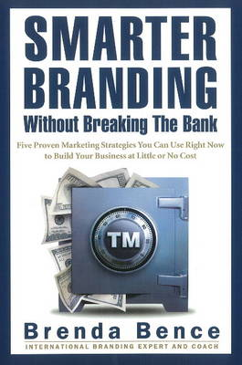 Smarter Branding without Breaking the Bank: Five Proven Marketing Strategies You Can Use Right Now to Build Your Business at Little or No Cost (Paperback)