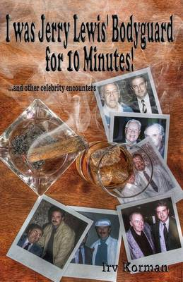 I Was Jerry Lewis' Bodyguard for 10 Minutes!: And Other Celebrity Encounters (Paperback)