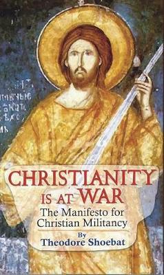 Christianity at War, the Manifesto for Christian Militancy (Hardback)