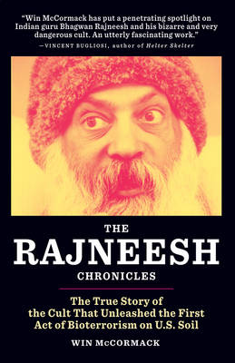 The Rajneesh Chronicles: the True Story of the Cult That Unleashed the First Act of Bioterrorism on U.S. Soil (Paperback)
