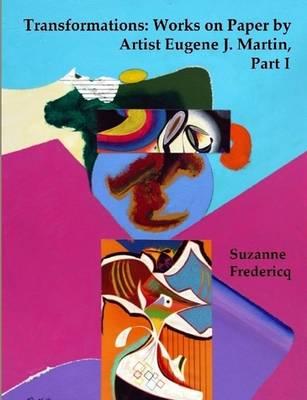 Transformations: Works on Paper by Artist Eugene J. Martin, Part I (Paperback)