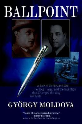 Ballpoint: A Tale of Genius and Grit, Perilous Times, and the Invention that Changed the Way We Write (Paperback)