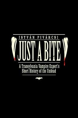 Just A Bite: A Transylvania Vampire Expert's Short History of the Undead (Paperback)