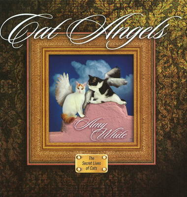Cat Angels: The Secret Lives of Cats (Hardback)