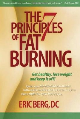 The 7 Principles of Fat Burning: Lose the weight. Keep it off. (Hardback)