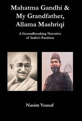 Mahatma Gandhi & My Grandfather, Allama Mashriqi (Hardback)