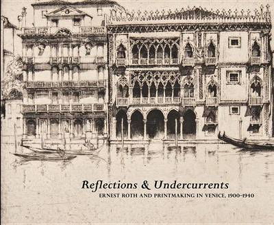 Reflections and Undercurrents: Ernest Roth and Printmaking in Venice, 1900-1940 (Paperback)