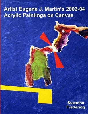 Artist Eugene J. Martin's 2003-04 Acrylic Paintings on Canvas (Paperback)