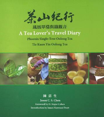 Tea Lover's Travel Diary: Phoenix Single-Tree Oolong Tea Tie Kuan Yin Oolong Tea (Paperback)