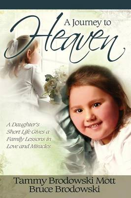 A Journey to Heaven: A Daughter's Short Life Gives a Family Lessons in Love and Miracles (Paperback)