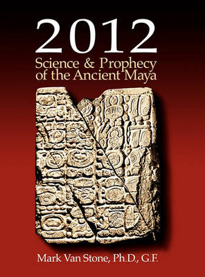 2012: Science and Prophecy of the Ancient Maya (Hardback)