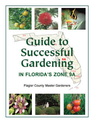 Guide to Successful Gardening in Florida's Zone 9A (Paperback)