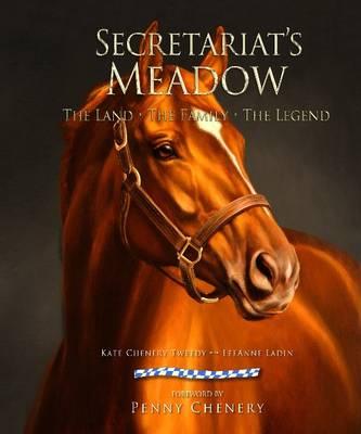 Secretariat's Meadow: The Land, the Family, the Legend (Hardback)