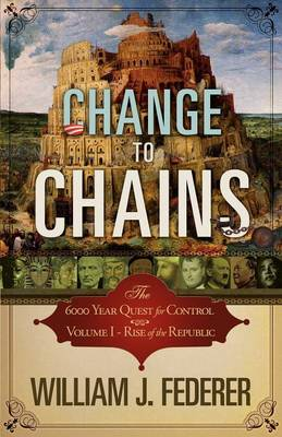 Change to Chains-The 6,000 Year Quest for Control -Volume I-Rise of the Republic (Paperback)