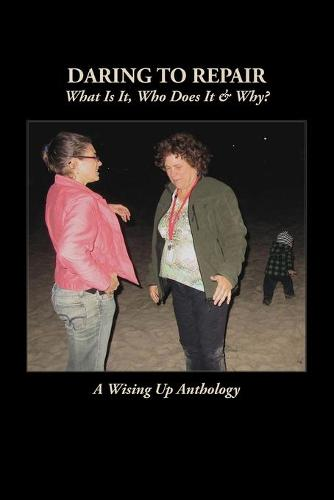 Daring to Repair: What Is It, Who Does It & Why? (Paperback)
