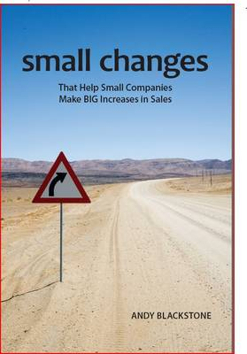 Small Changes That Help Small Companies Make Big Increases in Sales (Paperback)