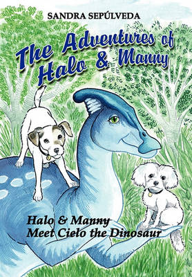 The Adventures of Halo & Manny: Halo & Manny Meet Cielo the Dinosaur (Paperback)