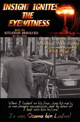 INSIGHT IGNITES THE EYEWITNESS, Book One, SITUATION RESOLVED... (Hardback)