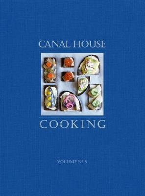 Canal House Cooking Volume No. 5: The Good Life (Paperback)