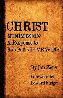 Christ Minimized: A Response to Rob Bell's LOVE WINS (Paperback)