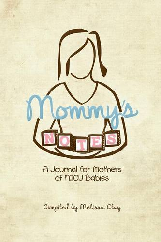 Mommy's Notes: A Journal for Mothers of NICU Babies (Paperback)