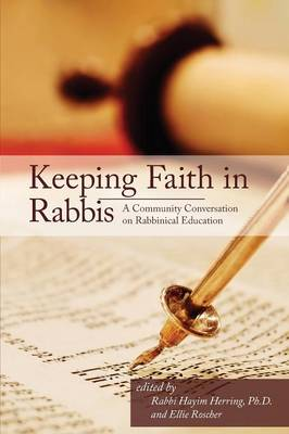 Keeping Faith in Rabbis: A Community Conversation on Rabbinical Education. (Paperback)