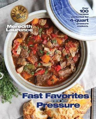 Fast Favorites Under Pressure: 4-Quart Pressure Cooker Recipes and Tips for Fast and Easy Meals by Blue Jean Chef, Meredith Laurence - Blue Jean Chef (Paperback)
