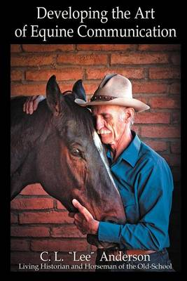Developing the Art of Equine Communication (Paperback)
