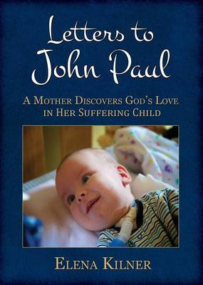 Letters to John Paul: A Mother Discovers God's Love in Her Suffering Child (Paperback)