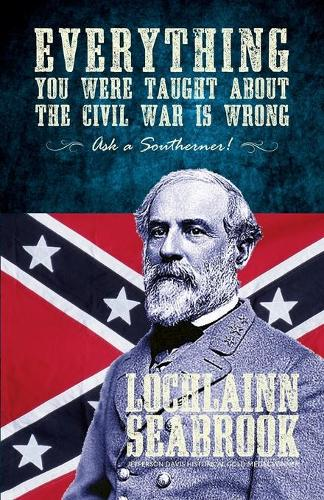 Everything You Were Taught About the Civil War is Wrong, Ask a Southerner! (Paperback)