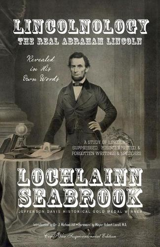 Lincolnology: The Real Abraham Lincoln Revealed in His Own Words (Paperback)