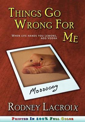 Things Go Wrong For Me (when Life Hands You Lemons, Add Vodka) (Paperback)