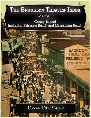 Brooklyn Theatre Index Volume III Coney Island Including Brighton Beach and Manhattan Beach - Brooklyn Theatre Index 3 (Paperback)
