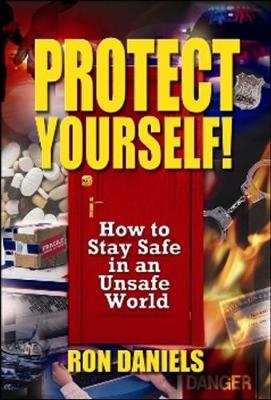 Protect Yourself!: How to Stay Safe in an Unsafe World (Hardback)