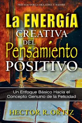 The Creative Energy of Positive Thinking: A Basic Approach to the Genuine Concept of Happiness (Paperback)